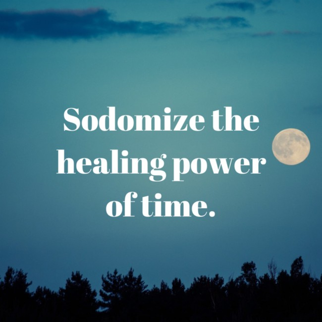 Sodomize the healing power of time